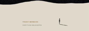 Freaky Mermaids, Everything Could Happen